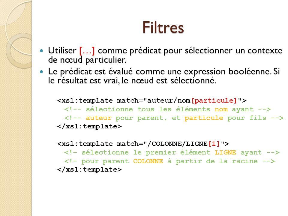Filtres Utiliser […] comme prédicat pour sélectionner un contexte de nœud particulier.